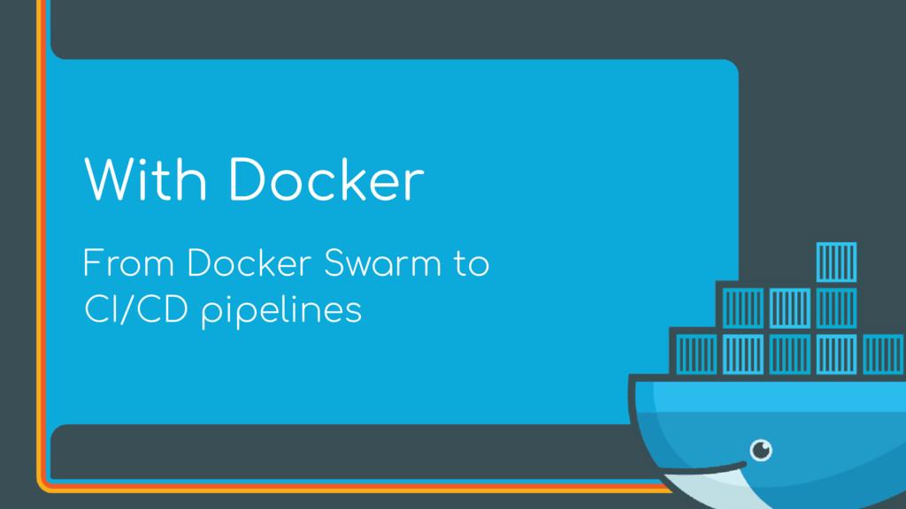 From Docker Swarm to CI/CD pipelines With Docker