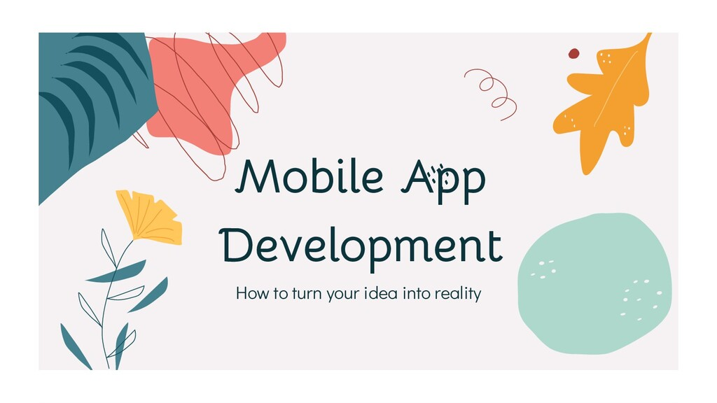 Mobile App Development How to turn your idea in...