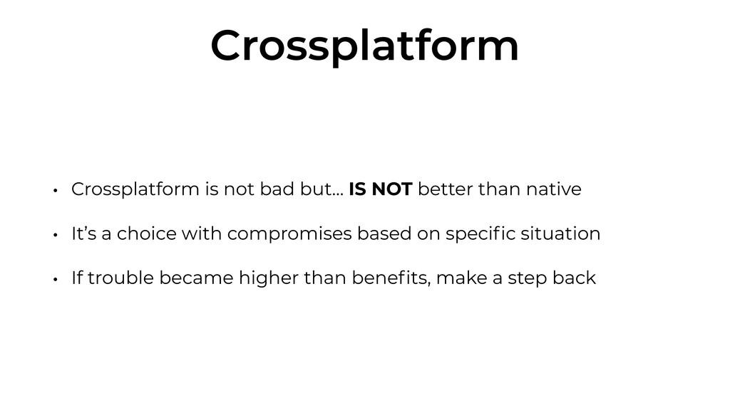 Crossplatform • Crossplatform is not bad but… I...