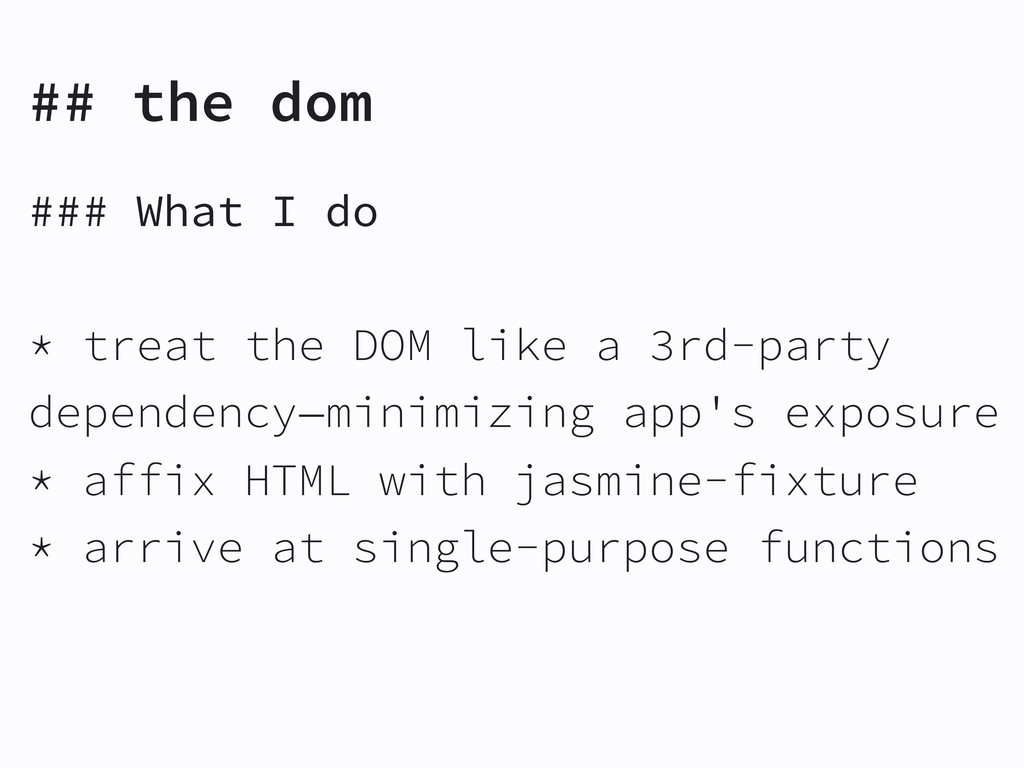 ## the dom ### What I do * treat the DOM like a...