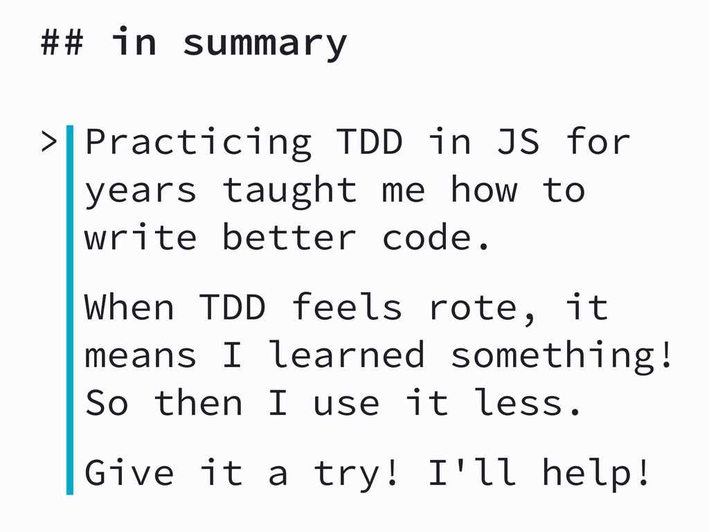 ## in summary > Practicing TDD in JS for years ...