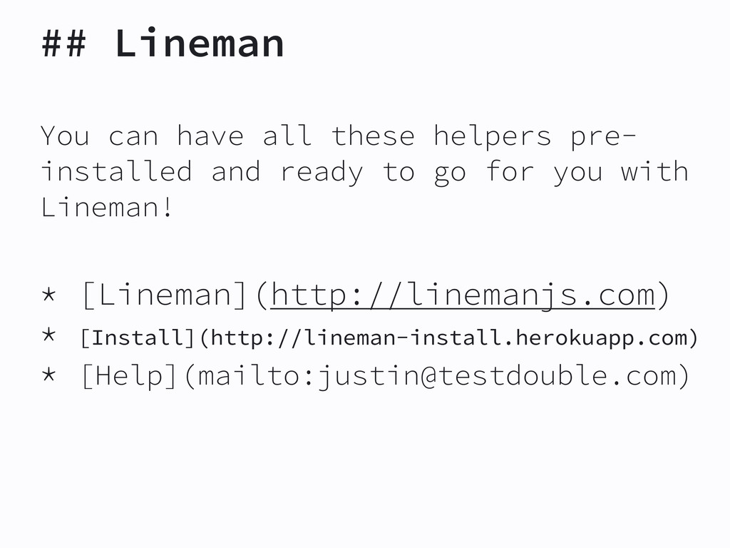 ## Lineman You can have all these helpers pre- ...