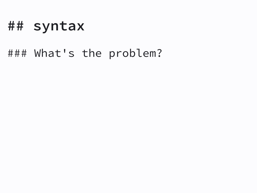 ## syntax ### What's the problem?