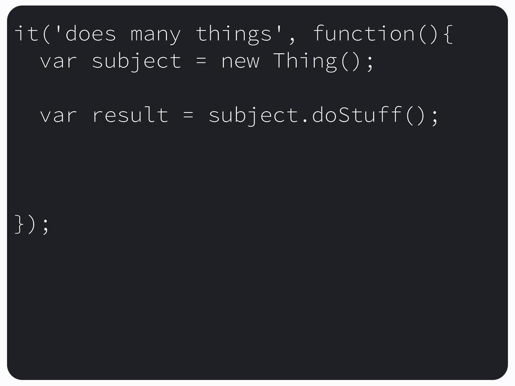 it('does many things', function(){ var subject ...