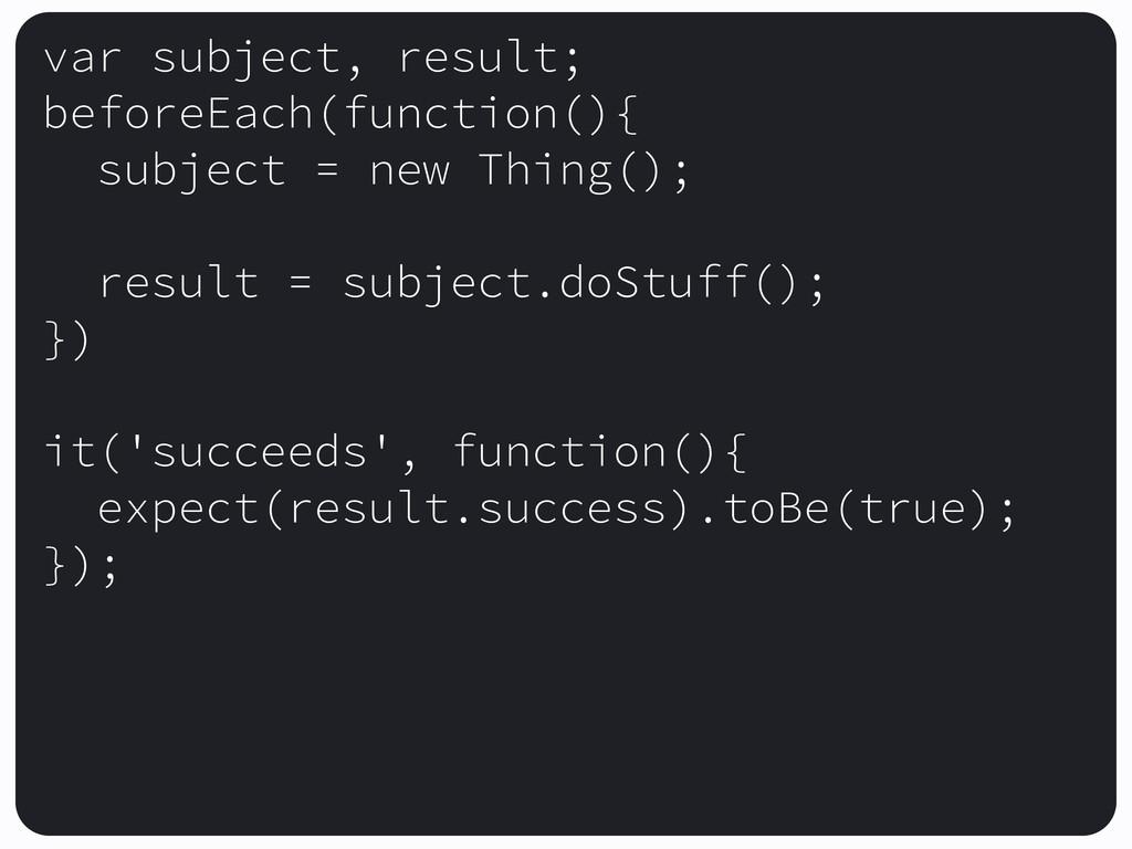 var subject, result; beforeEach(function(){ sub...