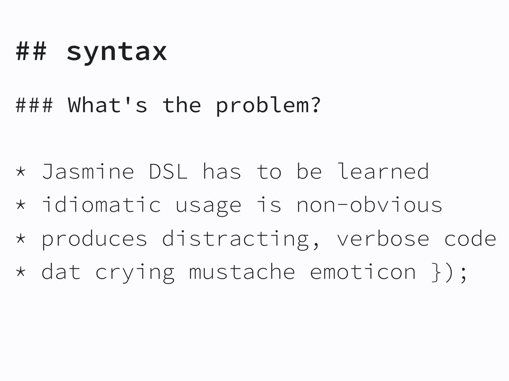 ## syntax ### What's the problem? * Jasmine DSL...