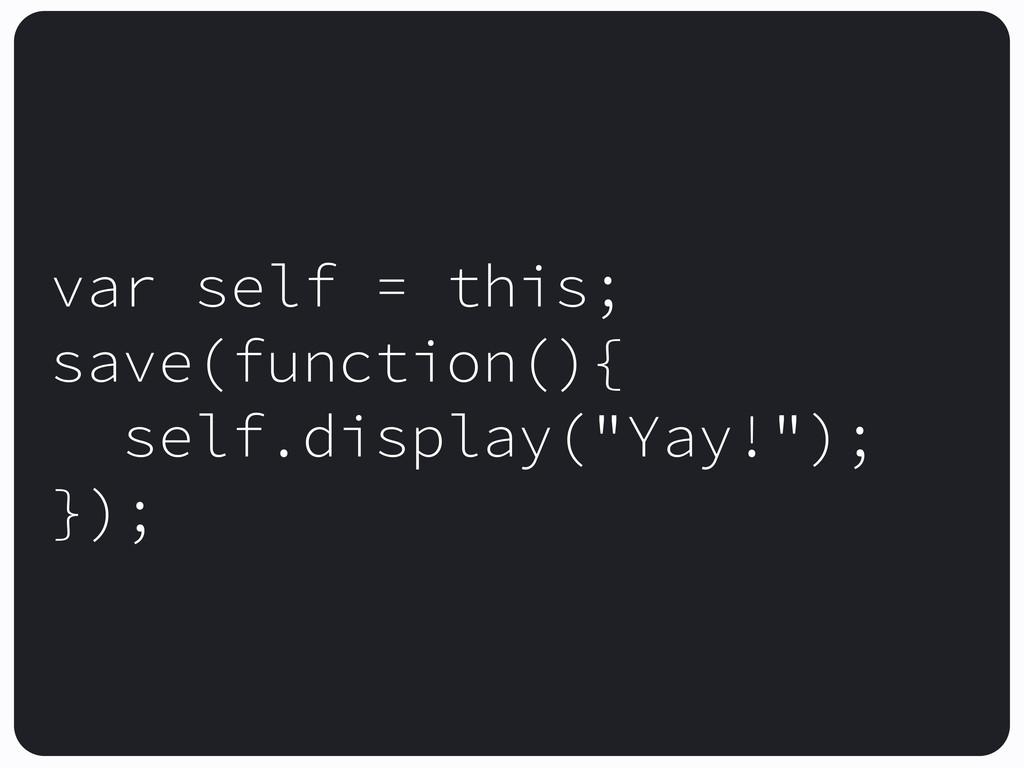 var self = this; save(function(){ self.display(...