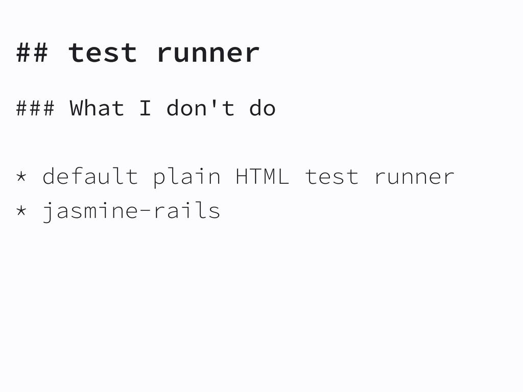 ## test runner ### What I don't do * default pl...
