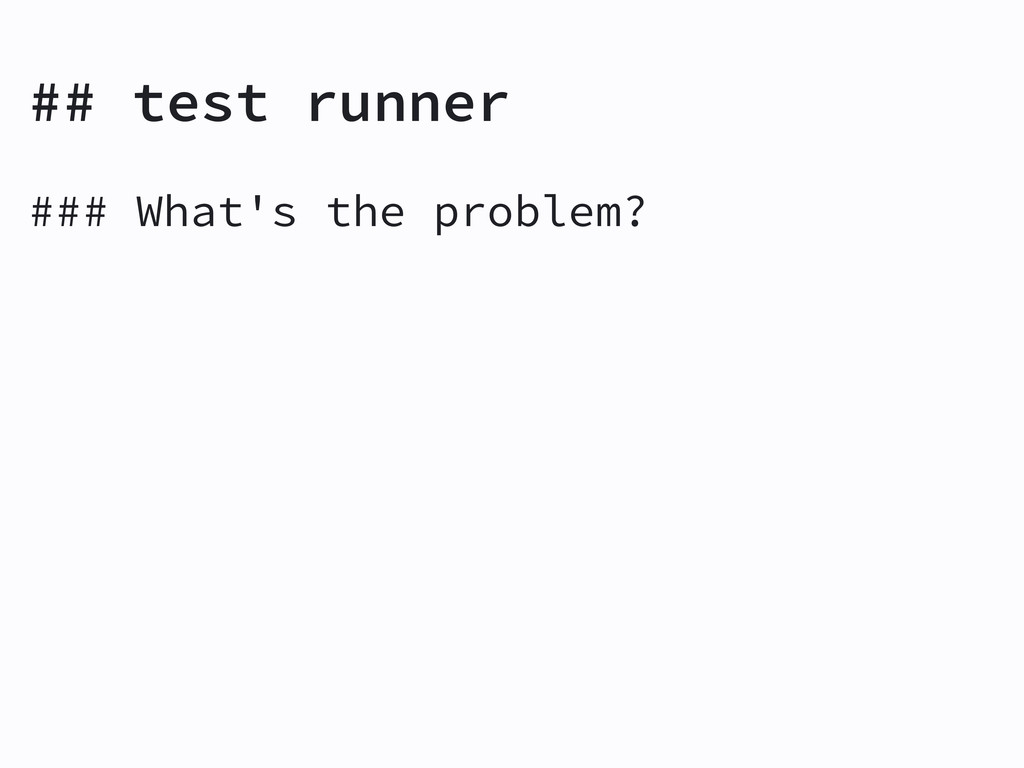 ## test runner ### What's the problem?