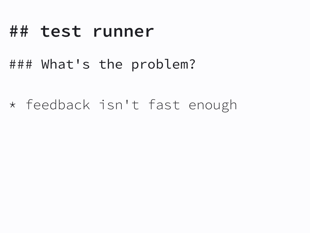 ## test runner ### What's the problem? * feedba...