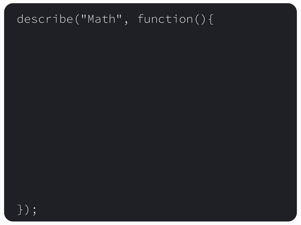 """describe(""""Math"""", function(){ });"""