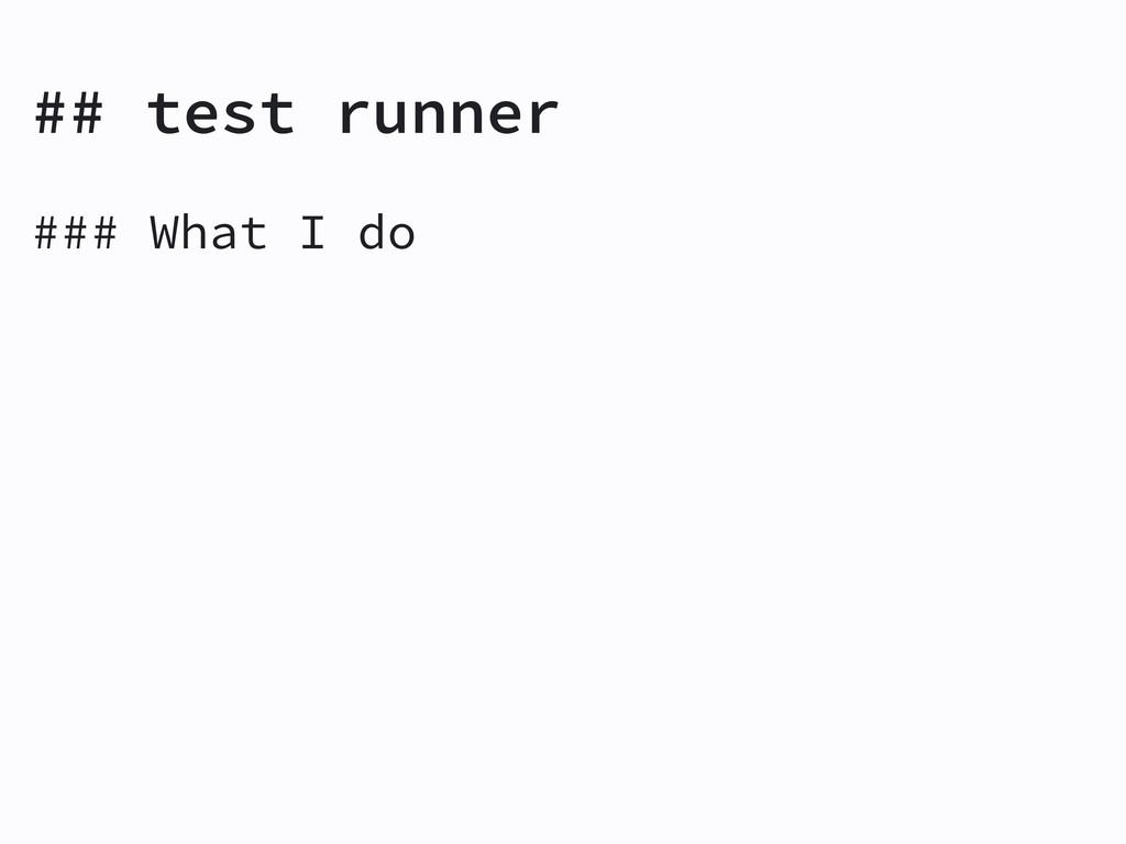 ## test runner ### What I do