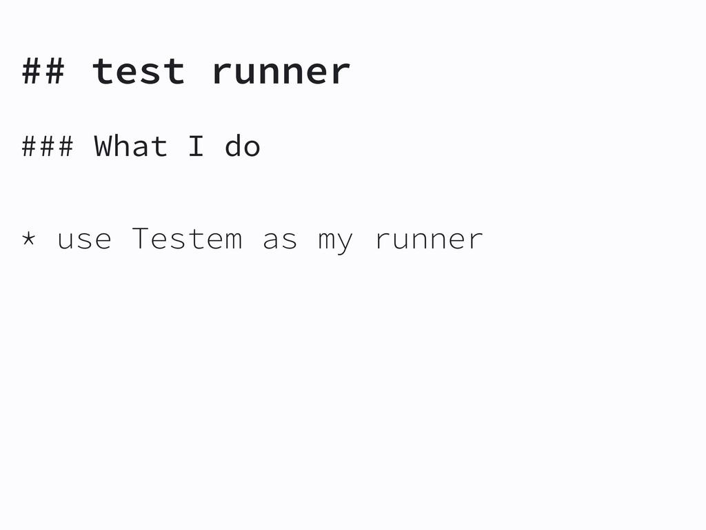 ## test runner ### What I do * use Testem as my...
