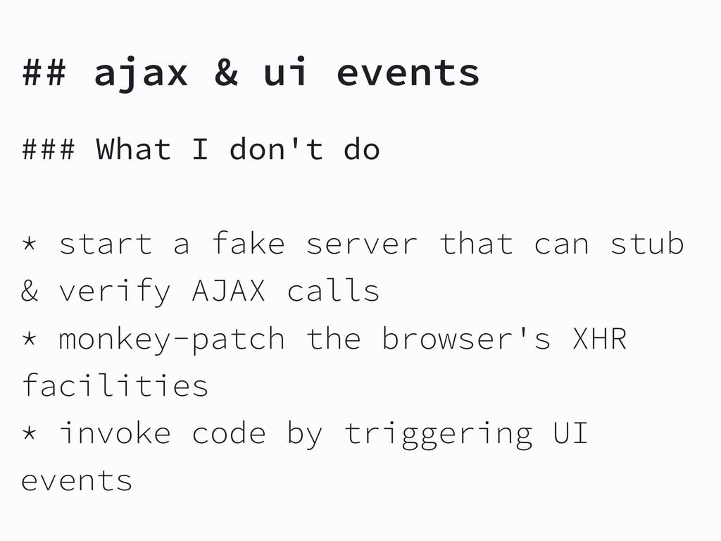 ### What I don't do * start a fake server that ...