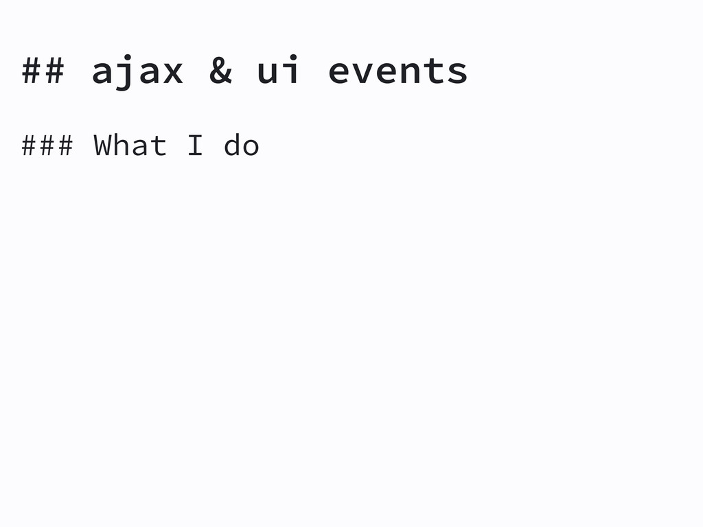 ### What I do ## ajax & ui events