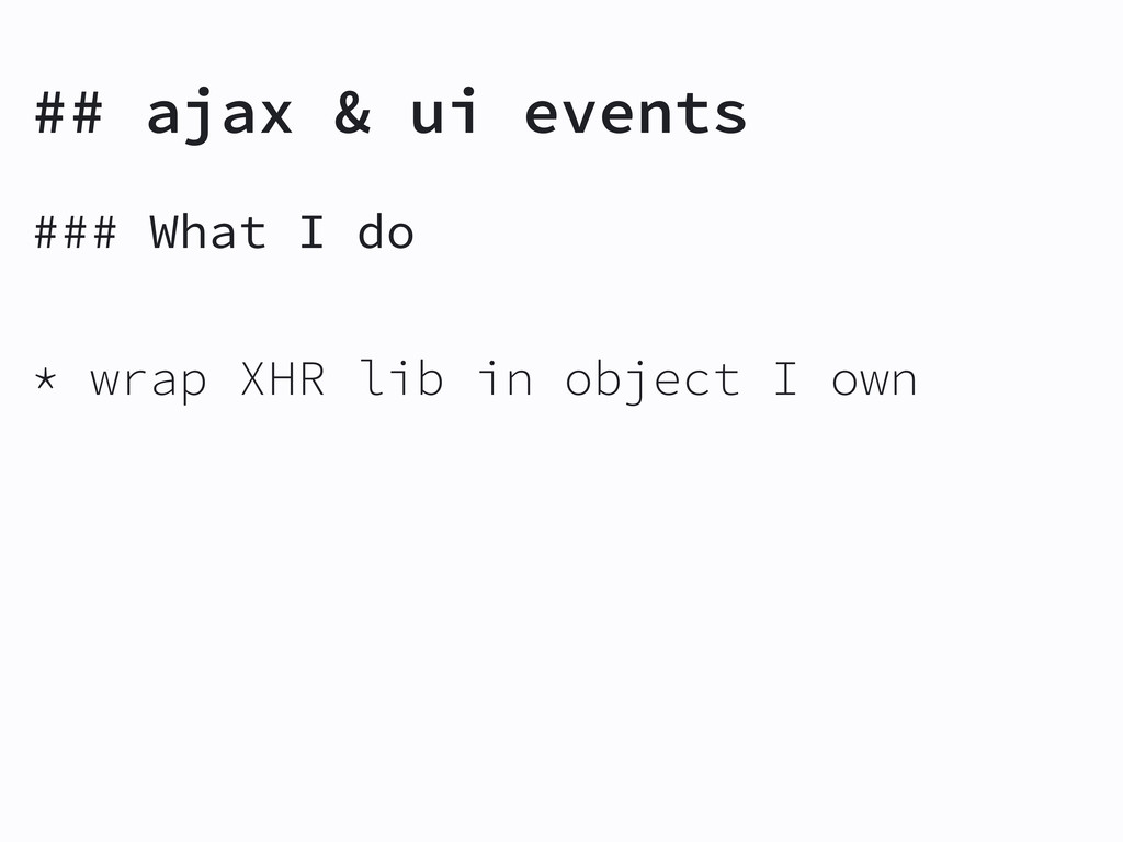 ### What I do * wrap XHR lib in object I own ##...
