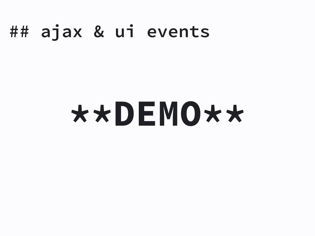 **DEMO** ## ajax & ui events