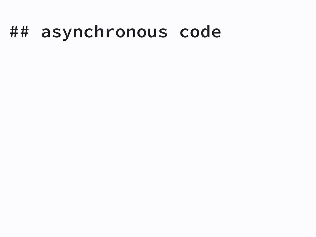## asynchronous code