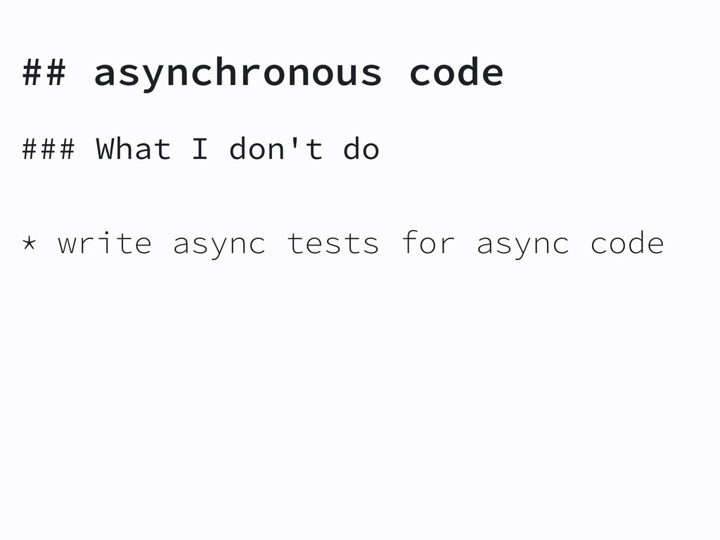 ## asynchronous code ### What I don't do * writ...