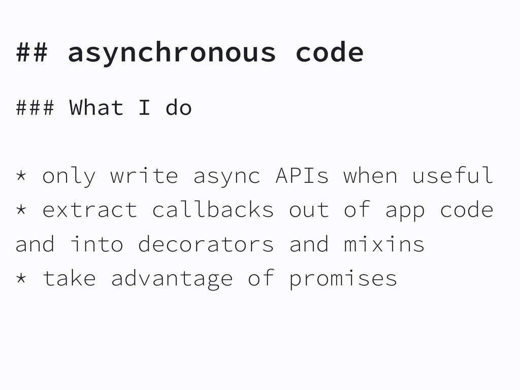 ## asynchronous code ### What I do * only write...