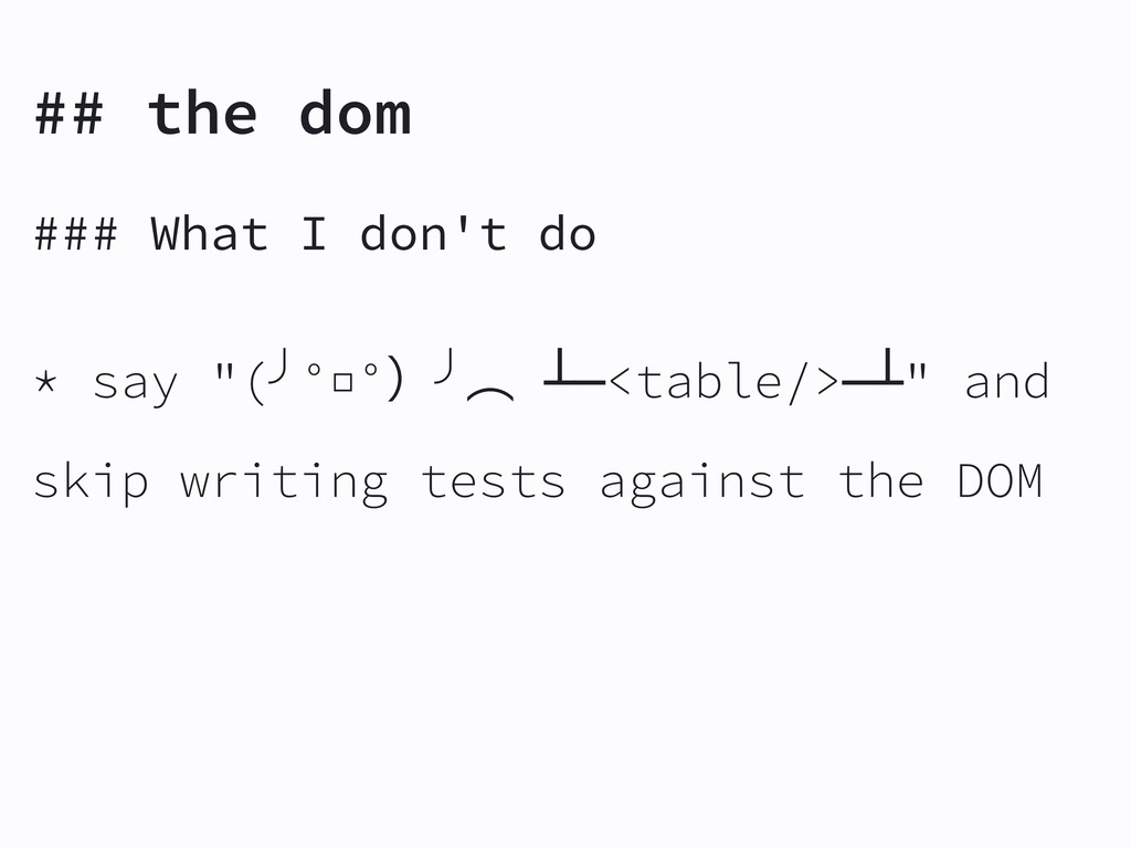 """## the dom ### What I don't do * say """"(╯°□°ʣ╯ớ ..."""