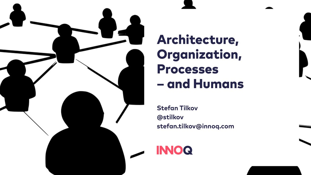 Architecture, Organization, Processes – and Hum...