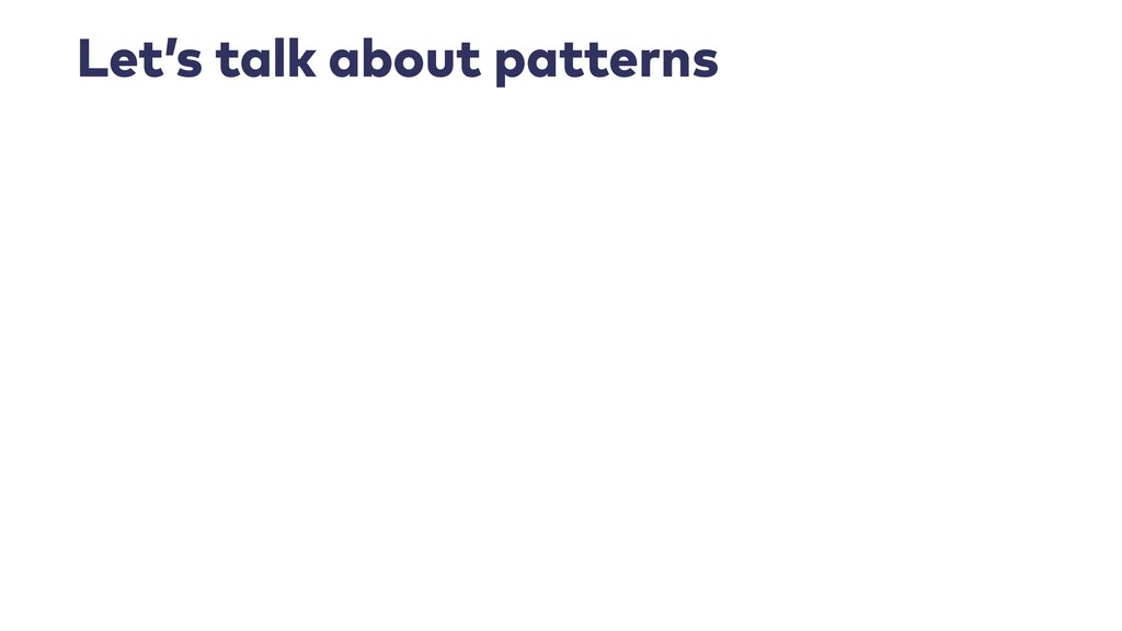 Let's talk about patterns