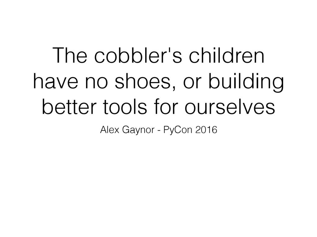 The cobbler's children have no shoes, or buildi...