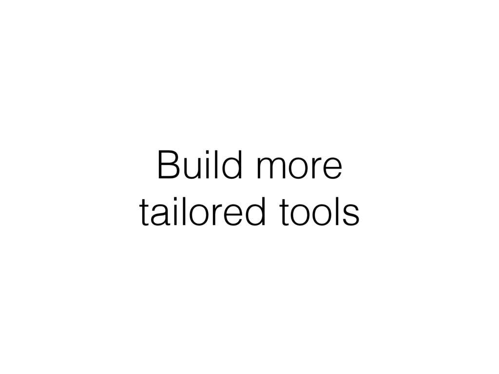 Build more tailored tools