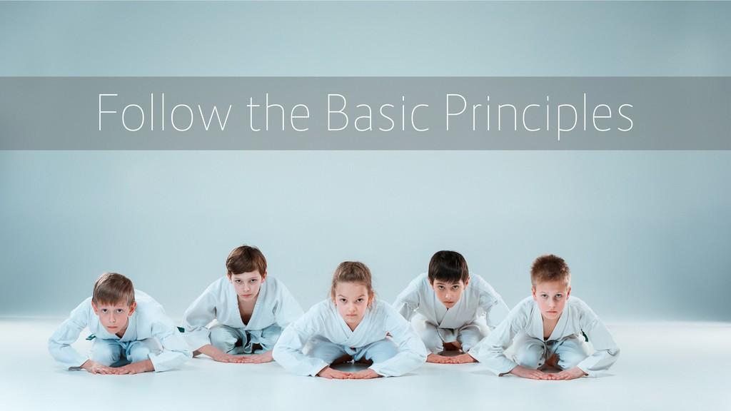 Follow the Basic Principles