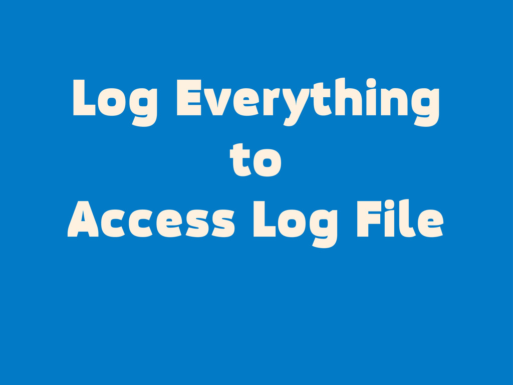 Log Everything to Access Log File