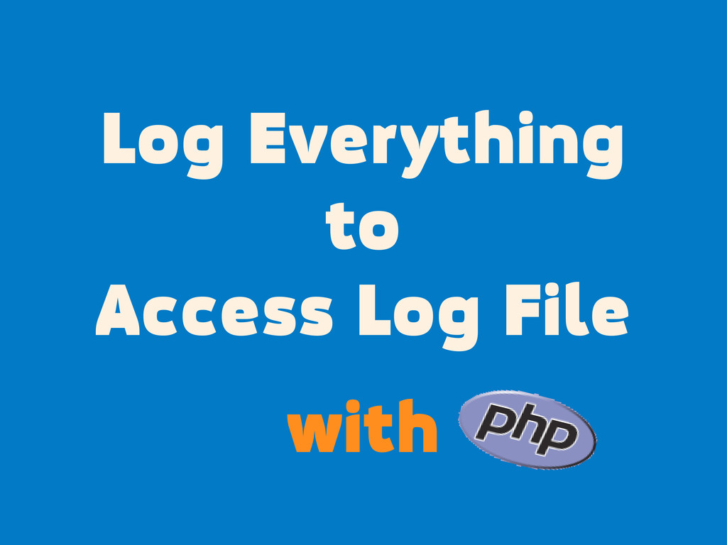 with Log Everything to Access Log File