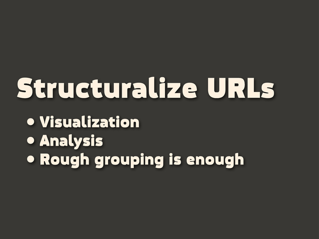 Structuralize URLs • Visualization • Analysis •...