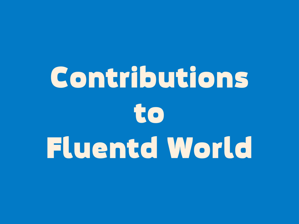 Contributions to Fluentd World