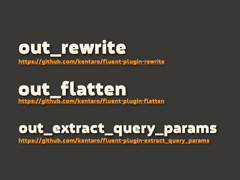 out_flatten https://github.com/kentaro/fluent-p...