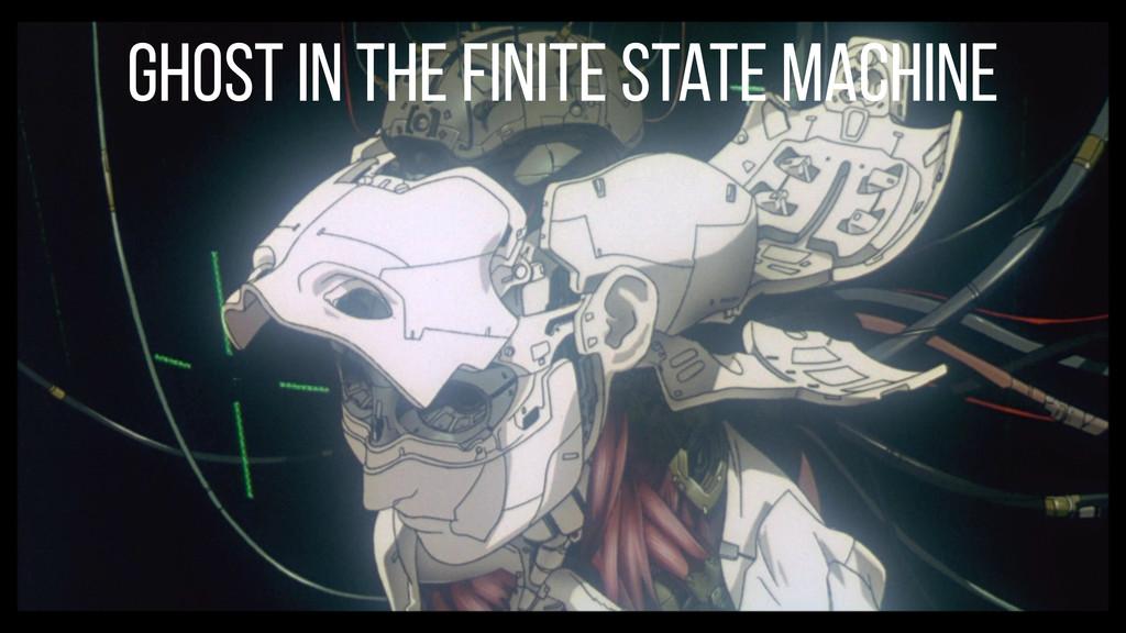 Ghost in the finite State Machine