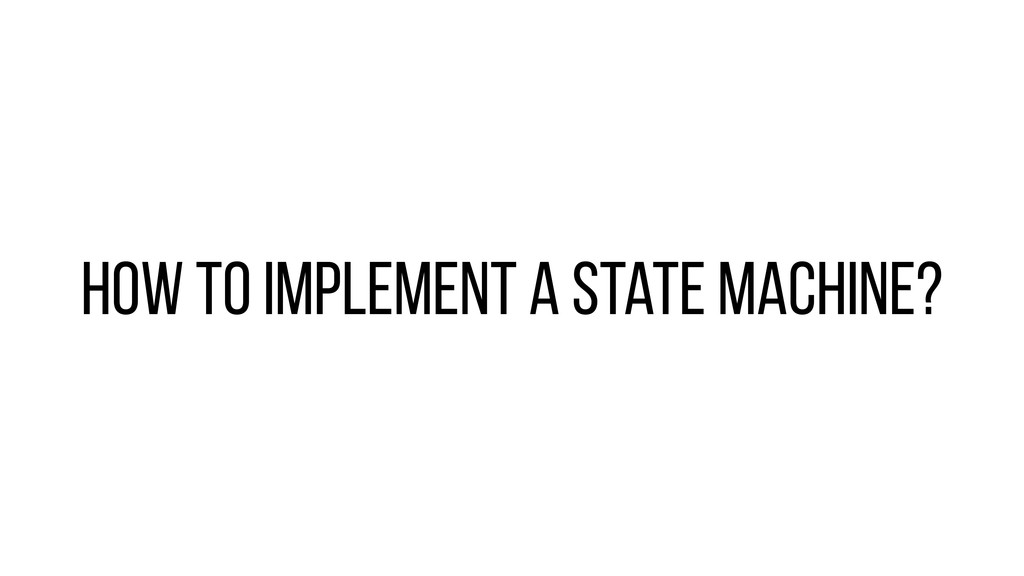 How to implement a state machine?