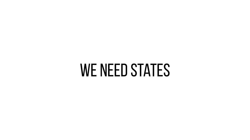 We need states