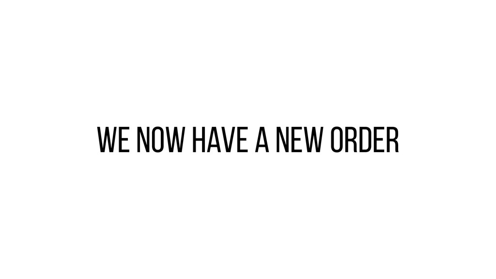 We now have a NEW order
