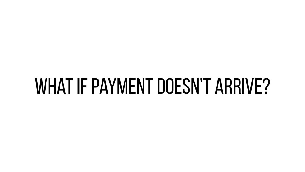 What if Payment doesn't arrive?