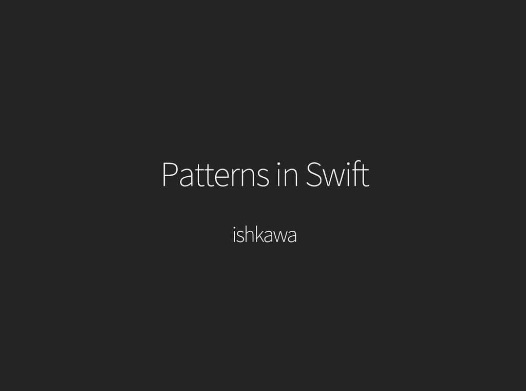 Patterns in Swift ishkawa