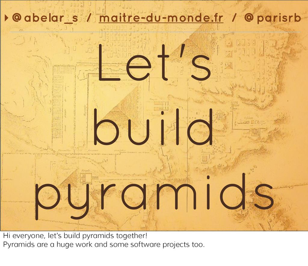 Let's build pyramids ‣ @abelar_s / maitre-du-mo...