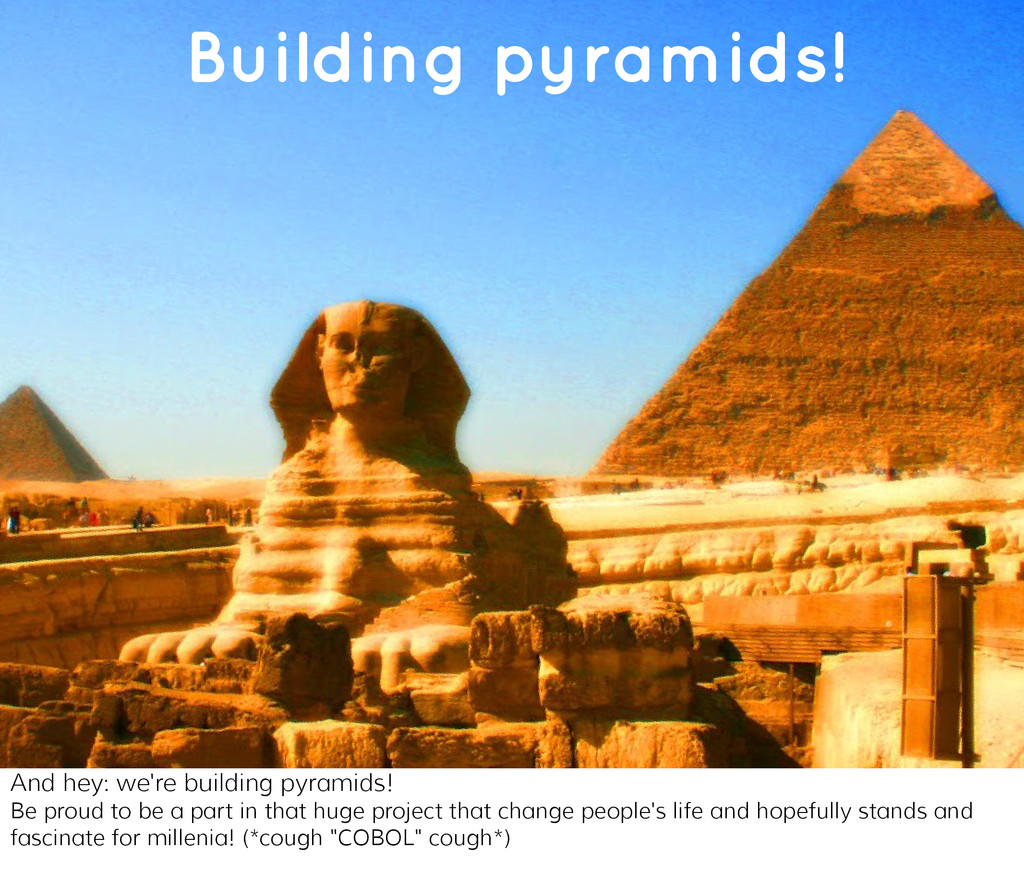 You're building pyramids! Building pyramids! An...