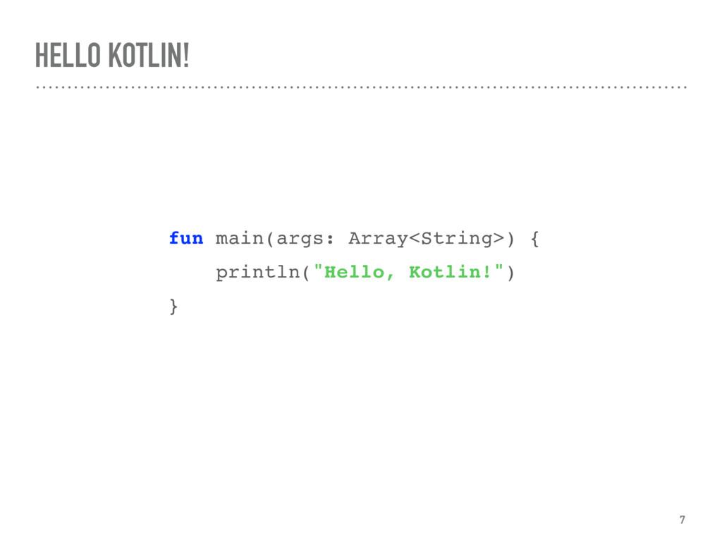 HELLO KOTLIN! fun main(args: Array<String>) { p...