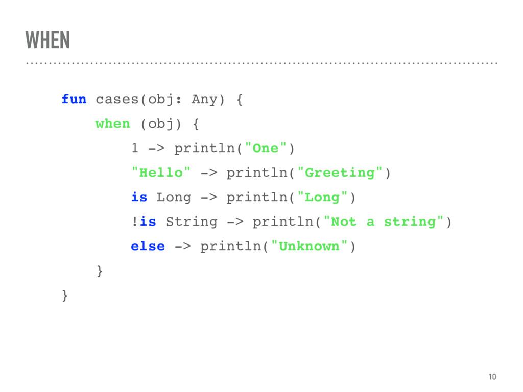 WHEN fun cases(obj: Any) { when (obj) { 1 -> pr...