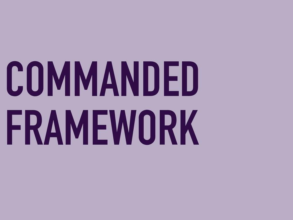 COMMANDED FRAMEWORK