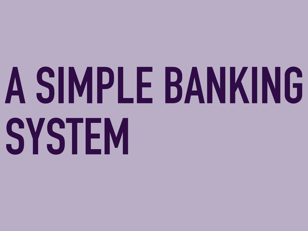 A SIMPLE BANKING SYSTEM