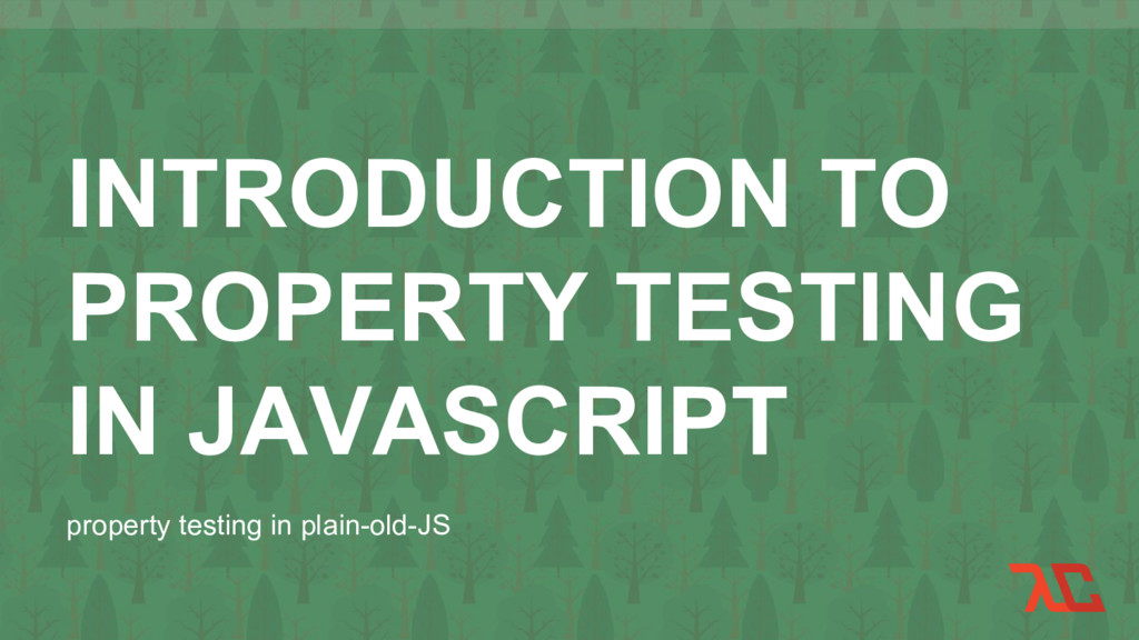 INTRODUCTION TO PROPERTY TESTING IN JAVASCRIPT ...