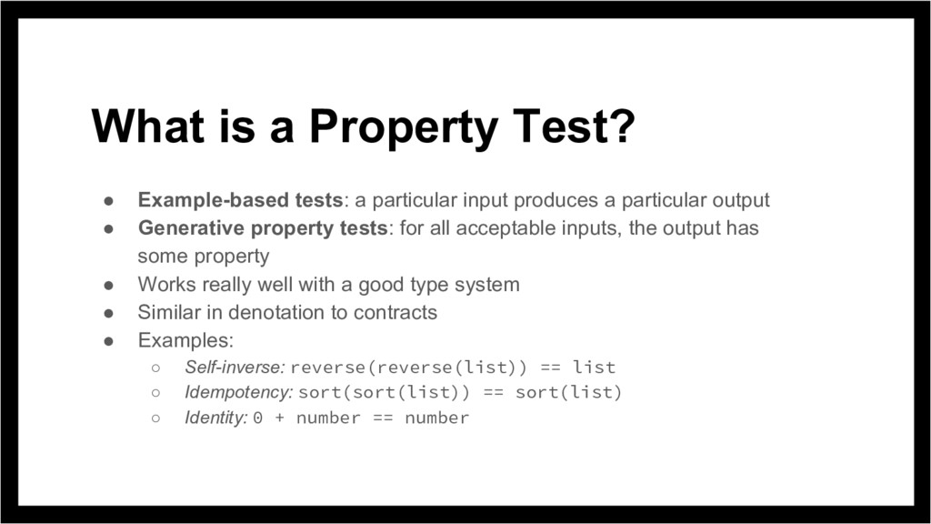 What is a Property Test? ● Example-based tests:...