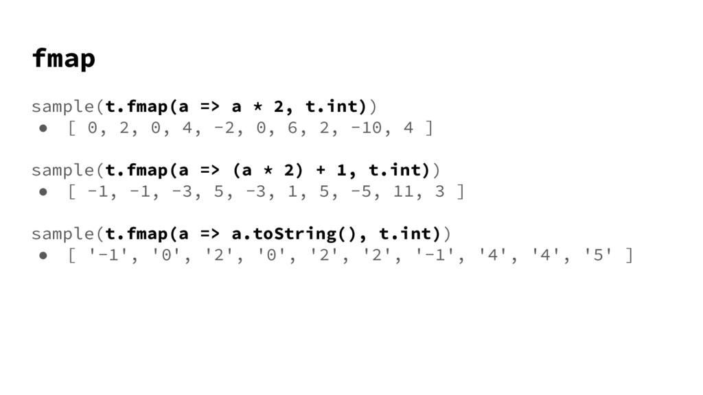 fmap sample(t.fmap(a => a * 2, t.int)) ● [ 0, 2...
